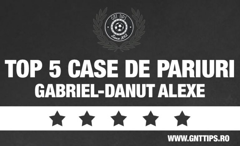 Top 5 agentii de pariuri recomandate de Gabriel-Danut Alexe