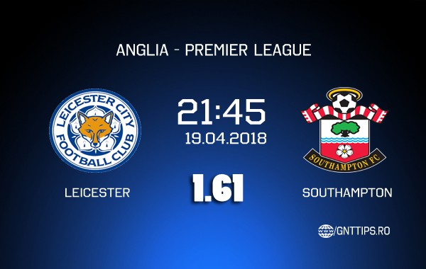 Ponturi fotbal – Leicester – Southampton – Premier League – 19.04.2018