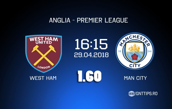 Ponturi fotbal – West Ham – Man City – Premier Leagu – 29.04.2018